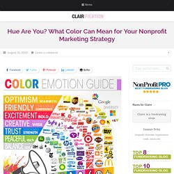 Hue Are You? What Color Can Mean for Your Nonprofit Marketing Strategy - Clairification