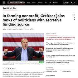 In forming nonprofit, Greitens joins ranks of politicians with secretive funding source