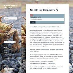 NOOBS For Raspberry Pi – Rants & Raves – The Blog!