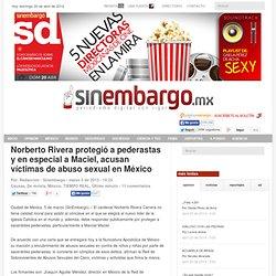 Norberto Rivera protegió a pederastas y en especial a Maciel, acusan víctimas de abuso sexual en México