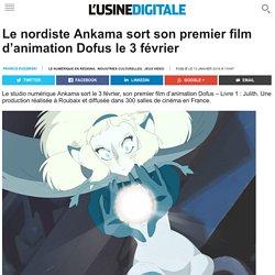 Le nordiste Ankama sort son premier film d'animation Dofus le 3 février