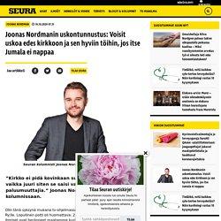 Joonas Nordmanin uskontunnustus: Voisit uskoa edes kirkkoon ja sen hyviin töihin, jos itse Jumala ei nappaa - Seura.fi