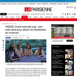 VIDEOS. Ecole normale sup : une web série pour attirer les étudiantes en sciences