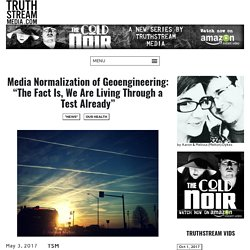 "Media Normalization of Geoengineering: ""The Fact Is, We Are Living Through a Test Already"""