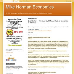 "Mike Norman Economics: Dean Baker — ""Savings Glut"" Means Much of Economics Is WRONG"