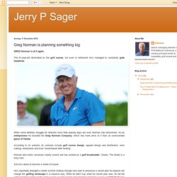 Jerry P Sager: Greg Norman is planning something big