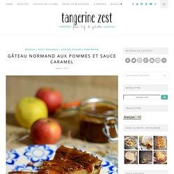 Gâteau normand aux pommes et sauce caramel -Tangerine Zest