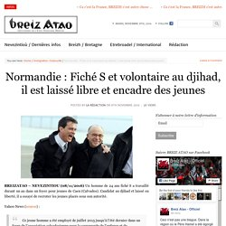 Normandie : Fiché S et volontaire au djihad, il est laissé libre et encadre des jeunes