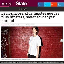Le normcore: plus hipster que les plus hipsters, soyez fou: soyez normal