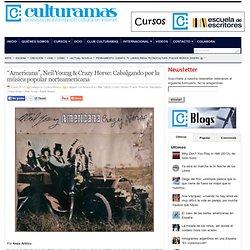 """""""Americana"""", Neil Young & Crazy Horse: Cabalgando por la música popular norteamericana"""