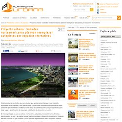 Proyecto urbano: ciudades norteamericanas planean reemplazar autopistas por espacios recreativos