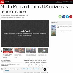North Korea detains US citizen Tony Kim as tensions rise