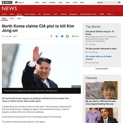 North Korea claims CIA plot to kill Kim Jong-un