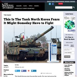 This Is The Tank North Korea Fears It Might Someday Have to Fight