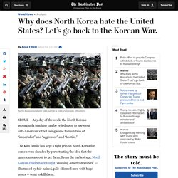 Why does North Korea hate the United States? Let's go back to the Korean War.