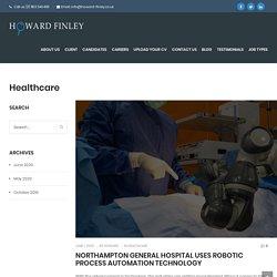 Northampton General Hospital Uses Robotic Process Automation Technology - Howard Finley
