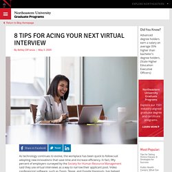 8 TIPS FOR ACING YOUR NEXT VIRTUAL INTERVIEW