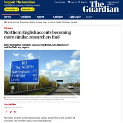 Northern English accents becoming more similar, researchers find