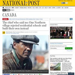 The chief who said no: One Northern village rejected residential schools and built their own instead