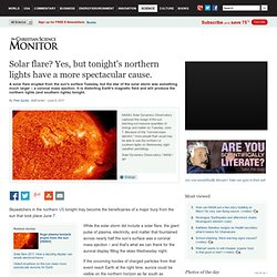 Solar flare? Yes, but tonight's northern lights have a more spectacular cause.