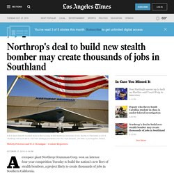 Northrop's deal to build new stealth bomber may create thousands of jobs in Southland