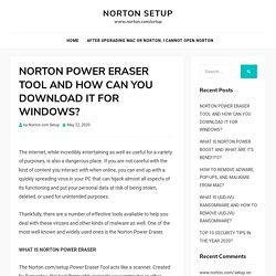 NORTON POWER ERASER TOOL AND HOW CAN YOU DOWNLOAD IT FOR WINDOWS?