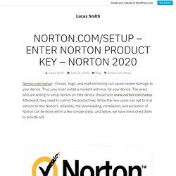 NORTON.COM/SETUP – ENTER NORTON PRODUCT KEY – NORTON 2020 – Lucas Smith