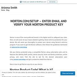 NORTON.COM/SETUP – ENTER EMAIL AND VERIFY YOUR NORTON PRODUCT KEY – Arizona Smith