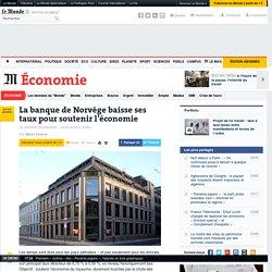 La banque de Norvège baisse ses taux pour soutenir l'économie