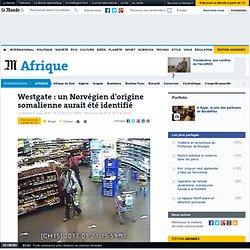 Westgate : un Norvégien d'origine somalienne aurait été identifié