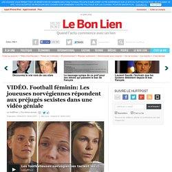 Football féminin: Les joueuses norvégiennes répondent aux préjugés sexistes dans une vidéo géniale