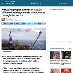Norway's Central Bank has recommended oil and gas holdings are removed from its sovereign wealth fund