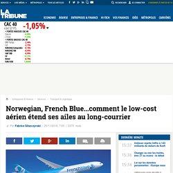 Norwegian, French Blue...comment le low-cost aérien étend ses ailes au long-courrier