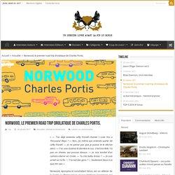 Norwood, le premier road trip drolatique de Charles Portis. - Un dernier livre avant la fin du monde