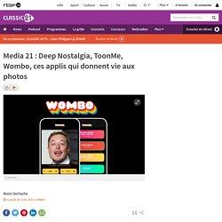 Media 21: Deep Nostalgia, ToonMe, Wombo, ces applis qui donnent vie aux photos