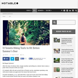 13 Toronto Hiking Trails to Hit Before Summer's Over