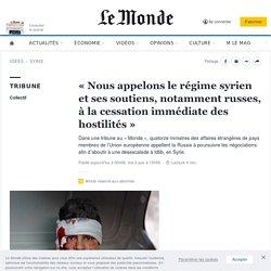«Nous appelons le régime syrien et ses soutiens, notamment russes, à la cessation immédiate des hostilités»