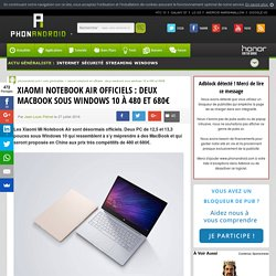 Xiaomi Notebook Air officiels: deux MacBook sous Windows 10 à 480 et 680€