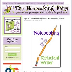 Q & A: Notebooking with a Reluctant Writer