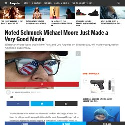 Noted Schmuck Michael Moore Just Made a Very Good Movie