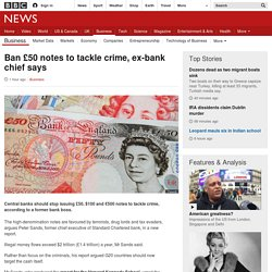 Ban £50 notes to tackle crime, ex-bank chief says