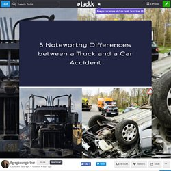 5 Noteworthy Differences between a Truck and a Car Accident