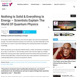 Nothing Is Solid & Everything Is Energy – Scientists Explain The World Of Quantum Physics