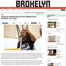 'There is nothing hip and cool happening in Brooklyn. It's a war.'