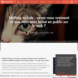 Nothing to hide : savez-vous vraiment ce que vous avez laissé en public sur le web ? - Tech