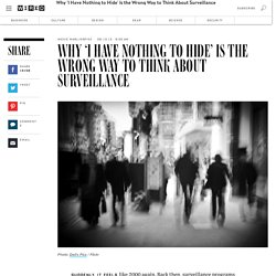 Why 'I Have Nothing to Hide' Is the Wrong Way to Think About Surveillance