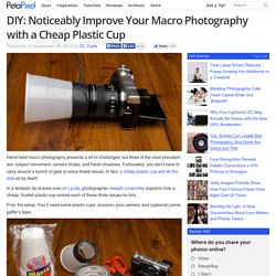 DIY: Noticeably Improve Your Macro Photography with a Cheap Plastic Cup