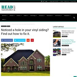 Noticed a hole in your vinyl siding? Find out how to fix it. - Read Good Post