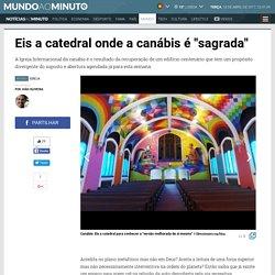 """Notícias ao Minuto - Eis a catedral onde a canábis é """"sagrada"""""""