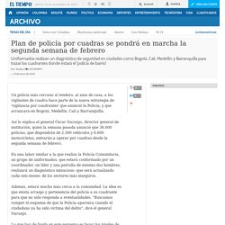 Plan de policía por cuadras se pondrá en marcha la segunda semana de febrero - Archivo Digital de Noticias de Colombia y el Mundo desde 1.990 - eltiempo.com
